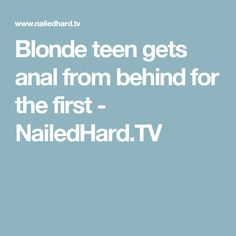 Blonde teen gets anal from behind for the first - NailedHard.TV