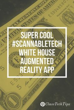 Love this! Use  the White House Augmented Reality app in your classroom :) Here are a few ideas to get you started with this scannable technology.