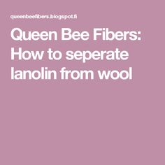 Queen Bee Fibers: How to seperate lanolin from wool