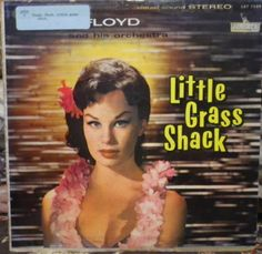 """Chick Floyd  His Orchestra. """"Little Grass Shack."""" -Los Angeles, Calif., Liberty Records LST-7129, stereo, no date. Hawaiian record."""