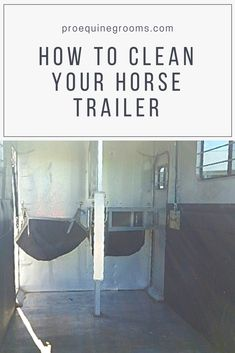 Tips for cleaning out your horse trailer.