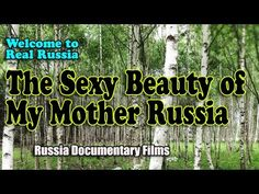 The Sexy Beauty of My Mother Russia - Welcome to Real Russia - Russia Documentary Films  Welcome to Real Russia!  Look at our land and be filled with envy!  In America country, we Russia people honor Mother Russia on Mother's Day! Mother Russia is a most delicious country to behold.  With gorgeous vistas and sprawling plains, beautiful water and historic buildings, Russia is a land with much history and mystery to see.