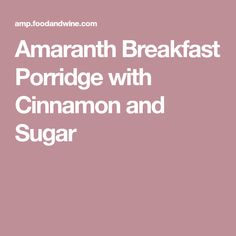 Amaranth Breakfast Porridge with Cinnamon and Sugar