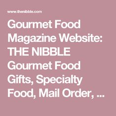 Gourmet Food Magazine Website THE NIBBLE Gifts Specialty Mail Order Online Gift Webzine