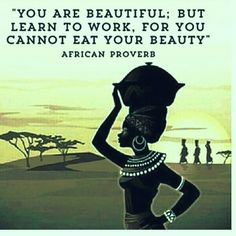 You are beautiful, but learn to work for you cannot eat your beauty