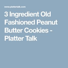 3 Ingredient Old Fashioned Peanut Butter Cookies - Platter Talk