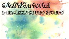 #WAXtutorial n.1- Come realizzare uno sfondo ad acquerello (tutorial)
