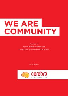 We Are Community is a comprehensive guide to content creation and community management for corporate brands in social media, and one of Cerebra's first Social Business, Community Manager, Social Media Content, Leadership, Management, Thoughts, Ideas