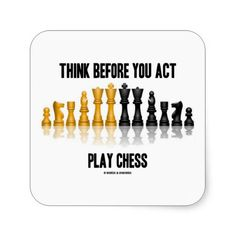 "Think Before You Act Play Chess (Reflective Chess) Square Sticker #reflectivechessset #chess #playchess #thinkbeforeyouact #geek #humor #chessgame #funny #chessplayer #chessadvice #wordsandunwords Sticker featuring reflective chess set along with the chess saying ""Think Before You Act Play Chess""."
