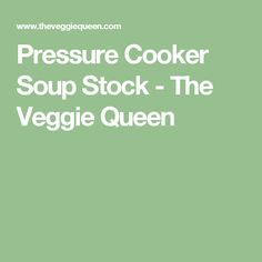 Pressure Cooker Soup Stock - The Veggie Queen