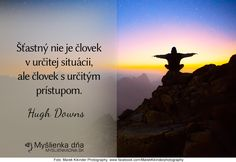 Šťastný nie je človek v určitej situácii, ale človek s určitým prístupom. Hugh Downs