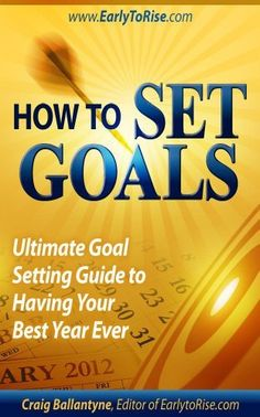 How To Set Goals: Ultimate Goal Setting Guide to Having Your Best Year Ever by Craig Ballantyne. $1.09. 56 pages