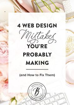 4 Web Design Mistakes You're Probably Making (and How to Fix Them) l Are potential customers clicking away from your website because of bad design? Make sure you're not making these 4 mistakes. Click through to read or save this post for later!