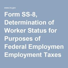 Form SS-8, Determination of Worker Status for Purposes of Federal Employment Taxes and Income Tax Withholding