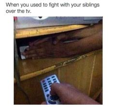This move you pulled with your siblings when you were fighting over the remote: