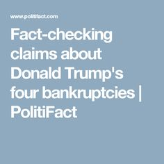 Fact-checking claims about Donald Trump's four bankruptcies | PolitiFact