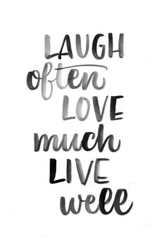 """Laugh often. Love m"