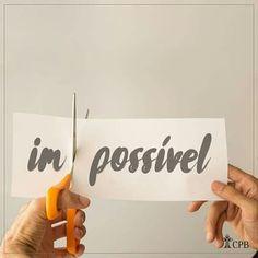 Seja você o possível da sua vida !^.^