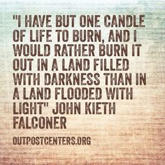 I have but one candle of life to burn, and I would rather burn it out in a land filled with darkness than in a land flooded with light. Some Quotes, Quotes To Live By, Psalm 14, Missionary Quotes, Ecclesiastes 12, Doers Of The Word, Christian Life, Christian Living, Fight The Good Fight