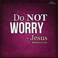 No Worry! | Matthew 6:25 Therefore I tell you, do not worry about your life, what you will eat or drink; or about your body, what you will wear. Is not life more than food, and the body more than clothes?