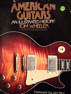 The American Guitar: An Illustrated History by Tom Wheeler Guitar Books, Vintage Guitars, Les Paul, Author, History, Learning, American, My Love, Music