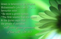 "Quran says that the people of paradise , ""will wear green garments of fine silk""  (18:31)"