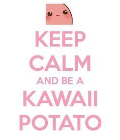 Keep calm and be a kawaii potato Kawaii Potato, Cute Potato, Tiny Potato, Potato Funny, Funny Memes, Hilarious, Jokes, Prep Life, Dibujos Cute