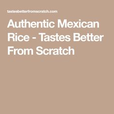 Authentic Mexican Rice - Tastes Better From Scratch