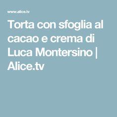 Torta con sfoglia al cacao e crema di Luca Montersino   Alice.tv