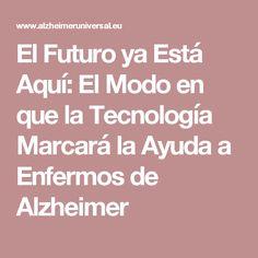 El Futuro ya Está Aquí: El Modo en que la Tecnología Marcará la Ayuda a Enfermos de Alzheimer