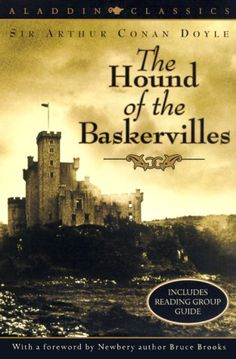 Hound of the Baskervilles by Arthur Conan Doyle - Sherlock Holmes goes gothic in this classic story set on the misty moors...