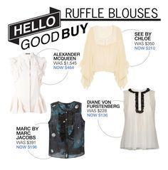 """Hello Good Buy: Ruffle Blouses"" by polyvore-editorial ❤ liked on Polyvore featuring Alexander McQueen, Diane Von Furstenberg, Marc by Marc Jacobs, See by Chloé and HelloGoodBuy"