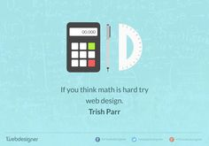 "Quote - ""If you think math is hard try web design."" - Trish Parr  #quote #math #design #web #webdesign #truth #thought"