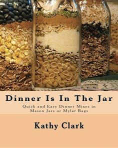 Dinner Is In The Jar: Quick and Easy Dinner Mixes in Mason Jars or Mylar Bags (bw) by Kathy Clark, http://www.amazon.com/dp/1450550924/ref=cm_sw_r_pi_dp_3jQGqb0QNYEZ9