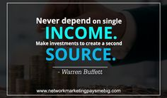 Never depend on single #income. Make investments to create a second source. -Warren Buffett http://www.networkmarketingpaysmebig.com/ #NetworkMarketing