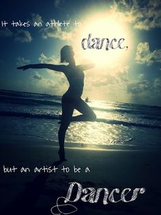 This is true is does take an athlete to dance but it take a true artist to be a dancer