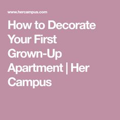 How to Decorate Your First Grown-Up Apartment | Her Campus