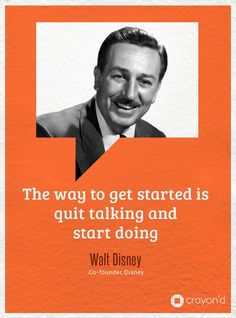 """""""The way to get started is quit talking and start doing.""""  #Quote by Walt Disney, Co-founder, #Disney"""