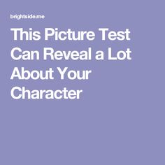 This Picture Test Can Reveal a Lot About Your Character