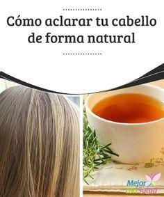 Cómo aclarar tu cabello de forma natural   ¿Quieres aclarar tu cabello de forma natural y sin riesgos? Con estos consejos fáciles lo conseguirás sin dañar tu melena y consiguiendo un brillo precioso.