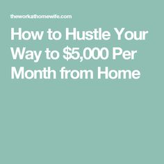 How to Hustle Your Way to $5,000 Per Month from Home