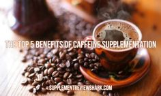 Caffeine has more benefits than you think! The Top 5 Benefits of Caffeine Supplementation: http://www.supplementreviewshark.com/caffeine/