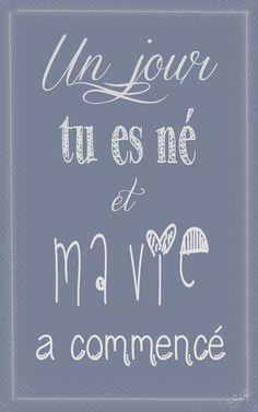 """Un jour tu es né et ma vie a commencé """"One day you were born and my life began"""""""