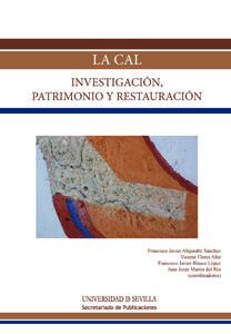 La cal : investigación, patrimonio y restauración / Francisco Javier Alejandre Sánchez ... [et al.] (coordinadores)
