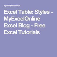 Excel Table: Styles - MyExcelOnline Excel Blog - Free Excel Tutorials