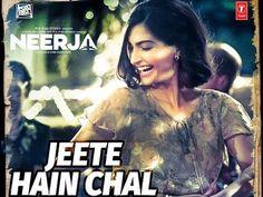 Jeete Hai Chal Song Lyrics - Neerja (2016) | Kavita Seth - Lyrics, Latest Hindi Movie Songs Lyrics, Punjabi Songs Lyrics, Album Song Lyrics