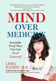 Mind Over Medicine: Scientific Proof You Can Heal Yourself by Lissa Rankin, M.D. (Excerpt)