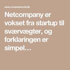 Netcompany er vokset fra startup til sværvægter, og forklaringen er simpel…
