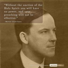 """""""Without the unction of the Holy Spirit you will have no power, and your preaching will not be effective."""" - Martyn Lloyd-Jones #unction #power #preaching"""