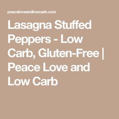 Lasagna Stuffed Peppers - Low Carb, Gluten-Free | Peace Love and Low Carb